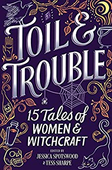 Toil & Trouble: 15 Tales of Women & Witchcraft by